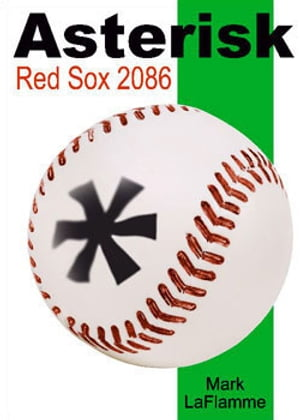 Asterisk: Red Sox 2086 by Mark LaFlamme