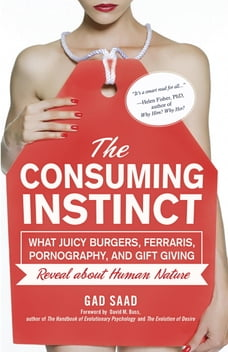 The Consuming Instinct: What Juicy Burgers, Ferraris, Pornography, and Gift Giving Reveal About…