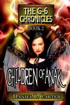 Children of Anak, Book 2 of The G-6 Chronicles