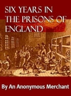 Six Years in the Prisons of England by A Merchant