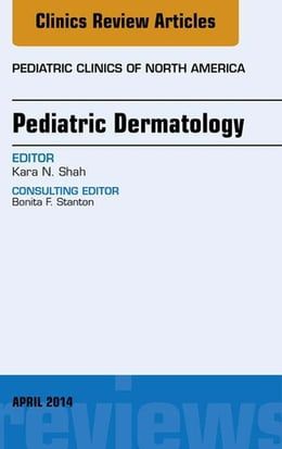 Book Pediatric Dermatology, An Issue of Pediatric Clinics, by Kara N. Shah