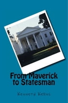 From Maverick to Statesman by Kenneth Kerns