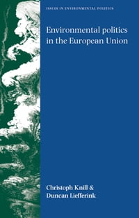 Environmental politics in the European Union: Policy-making, implementation and patterns of multi…