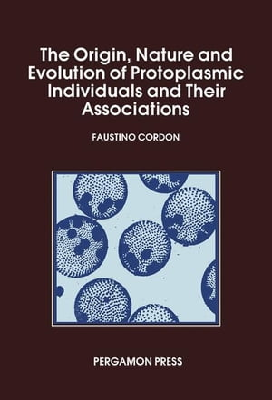 The Origin Nature and Evolution of Protoplasmic Individuals and Their Associations: Protoplasmic Action and Experience