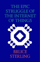 The Epic Struggle of the Internet of Things by Bruce Sterling