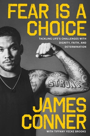 Fear Is a Choice: Tackling Life's Challenges with Dignity, Faith, and Determination by James Conner