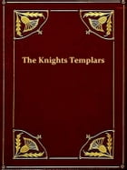 The History of the Knights Templars, the Temple Church, and the Temple [Illustrated] by Charles G. Addison
