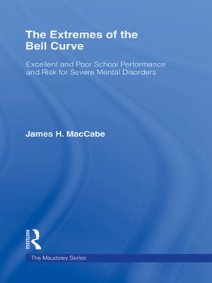 The Extremes of the Bell Curve Excellent and Poor School Performance and Risk for Severe Mental Disorders