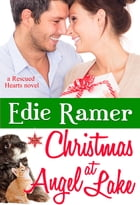 Christmas at Angel Lake: Rescued Hearts, book 2 by Edie Ramer
