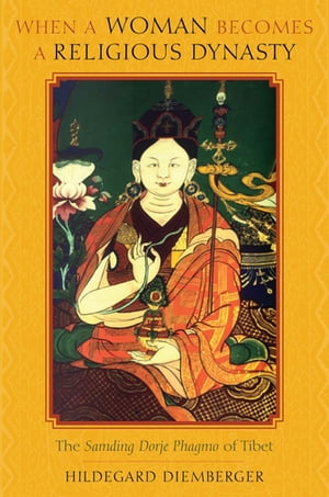 When a Woman Becomes a Religious Dynasty The Samding Dorje Phagmo of Tibet