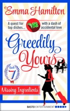 Greedily Yours - Episode 7: Missing Ingredients by Emma Hamilton