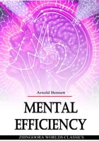 Mental Efficiency: And Other Hints To Men And Women by Arnold Bennett
