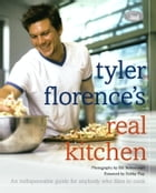 Tyler Florence's Real Kitchen: An indespensible guide for anybody who likes to cook by Tyler Florence