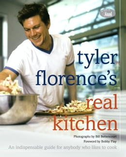 Book Tyler Florence's Real Kitchen: An indespensible guide for anybody who likes to cook by Tyler Florence