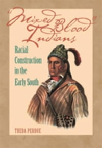 Mixed Blood Indians: Racial Construction in the Early South