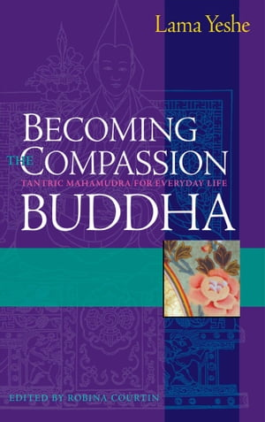 Becoming the Compassion Buddha Tantric Mahamudra for Everyday Life