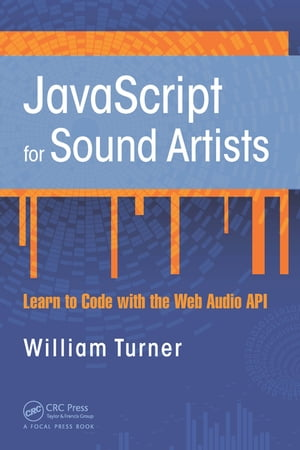 JavaScript for Sound Artists Learn to Code with the Web Audio API