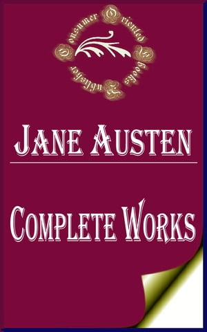 "Complete Works of Jane Austen ""English Novelist of Romantic Fiction"""