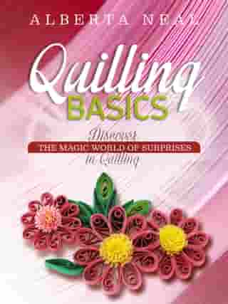 QUILLING BASICS: Discover the Magic World of Surprises in Quilling by Alberta Neal