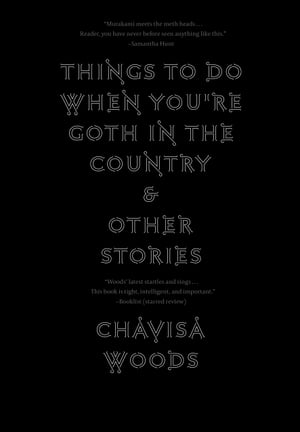 Things to Do When You're Goth in the Country: and Other Stories by Chavisa Woods