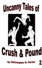 Uncanny Tales of Crush and Pound 2 by Christopher D. Carter
