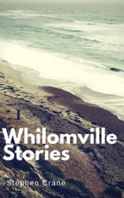 Whilomville Stories (Annotated & Illustrated) by Stephen Crane