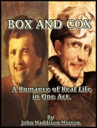 Box and Cox : A Romance of Real Life in One Act. by John Maddison Morton