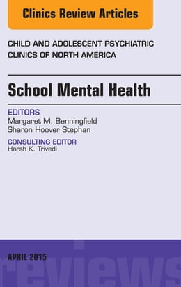 Book School Mental Health, An Issue of Child and Adolescent Psychiatric Clinics of North America, by Margaret Benningfield