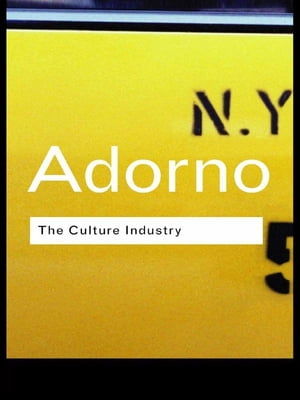 The Culture Industry Selected Essays on Mass Culture