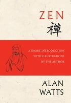 Zen: A Short Introduction with Illustrations by the Author by Alan Watts