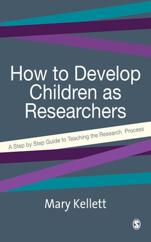 How to Develop Children as Researchers A Step by Step Guide to Teaching the Research Process
