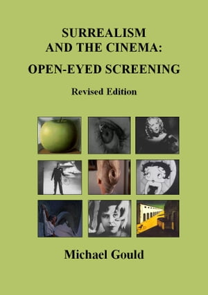 Surrealism and the Cinema: Open-eyed Screening Revised Edition