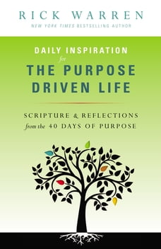 Daily Inspiration for the Purpose Driven Life: Scriptures and Reflections from the 40 Days of…