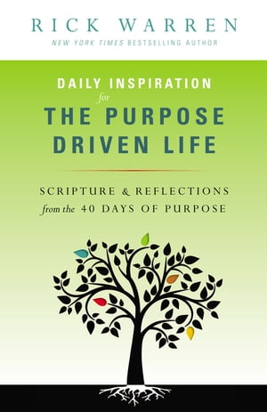 Daily Inspiration for the Purpose Driven Life Scriptures and Reflections from the 40 Days of Purpose