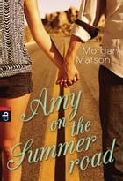 Amy on the Summer Road by Morgan Matson