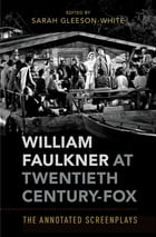 William Faulkner at Twentieth Century-Fox: The Annotated Screenplays by Sarah Gleeson-White