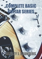 Complete Basic Guitar Series by Ashley J. Saunders