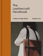 The Leathercraft Handbook: 20 Unique Projects for Complete Beginners