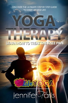 Yoga Therapy: Learn How to Treat the Knee Pain: Life Yoga