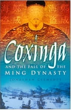 Coxinga and the Fall of the Ming Dynasty by Jonathan Clements
