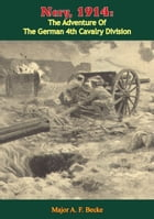 Nery, 1914: The Adventure of the German 4th Cavalry Division by Major A. F. Becke