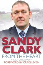 From the Heart. My Autobiography by Sandy Clark
