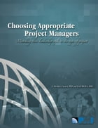 Choosing Appropriate Project Managers: Matching their Leadership Style to the Type of Project by Ralf Müller
