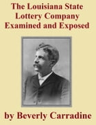 The Louisiana State Lottery Company Examined and Exposed by Beverly Carradine