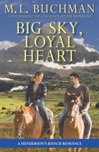 Big Sky, Loyal Heart: a Henderson Ranch Big Sky romance by M. L. Buchman