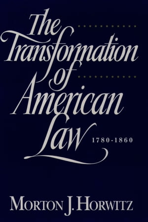 The Transformation of American Law,  1870-1960 The Crisis of Legal Orthodoxy
