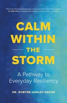 Calm Within the Storm: A Pathway to Everyday Resiliency