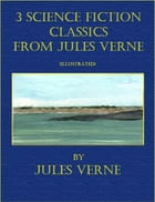 3 Science Fiction Classics from Jules Verne (Illustrated) by Jules Verne