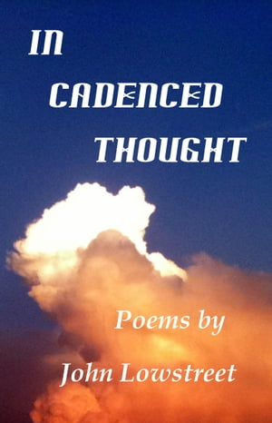 In Cadenced Thought by John Lowstreet