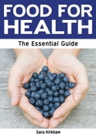 Food for Health: The Essential Guide by Sara Kirkham